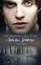 Os Segredos da Noite - Além das Sombras by Pietralien