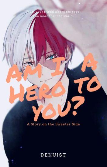 Todoroki X Male! Reader|| ::Am I A Hero To You?:: - Dekuist - Wattpad