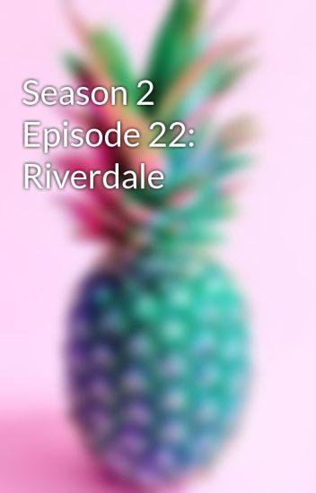 Season 2 Episode 22: Riverdale - Alyssa Santana - Wattpad