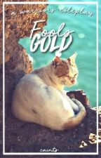 fool's gold | literate warrior cats roleplay {closed} by caints