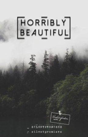 horribly beautiful ✔️ by ithinkyouwere