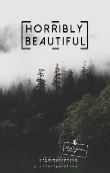 horribly beautiful ✔️