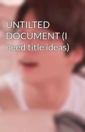 UNTILTED DOCUMENT (I need title ideas) by WazUpImAlex