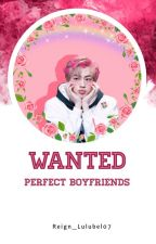 Wanted: Perfect  Boyfriends by Reign_lulubel07