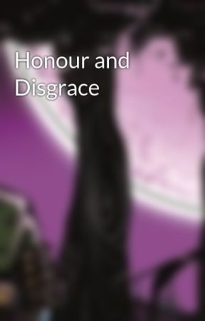 Honour and Disgrace by Sharpy367