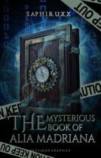 The Mysterious Book Of Alia Madriana   COMPLETED by saphiruxx
