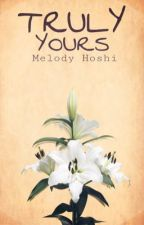 Truly Yours  Short Novel by Melody Hoshi  by -_Melz_-