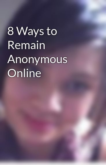 8 Ways to Remain Anonymous Online by NinjaWrites