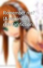 Remember me? (A maximum ride fan fiction) by AliceRavenwoodz