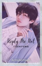 Reply Me Not || Taehyung x Reader by deadly_addictions