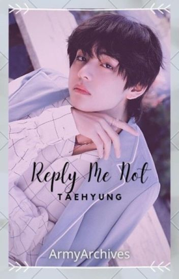 Reply Me Not || Taehyung x Reader