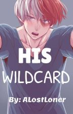 His Wildcard ( Shoto Todoroki X Reader ) by ALostLoner