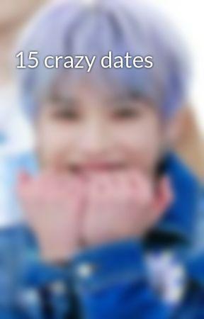 15 crazy dates by haeyadwae