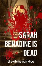Sarah Benadine is Dead by thekitchensinktoo