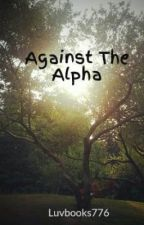 Against The Alpha- ON HOLD :( by Luvbooks776