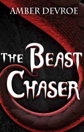 The Beast Chaser by AmberDevroe