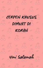 KUMPULAN CERPEN KHUSUS DIMUAT DI KORAN by UmiSalamah19