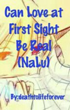 Can Love at First Sight Be Real (NaLu) (On Hold) by deathtolifeforever