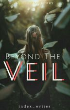 Beyond The Veil {Editing 💙, Ongoing} by Index_Writer