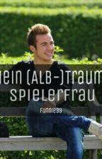 Mein (Alb-)Traum: Spielerfrau (Mario Götze FF) by funnie99