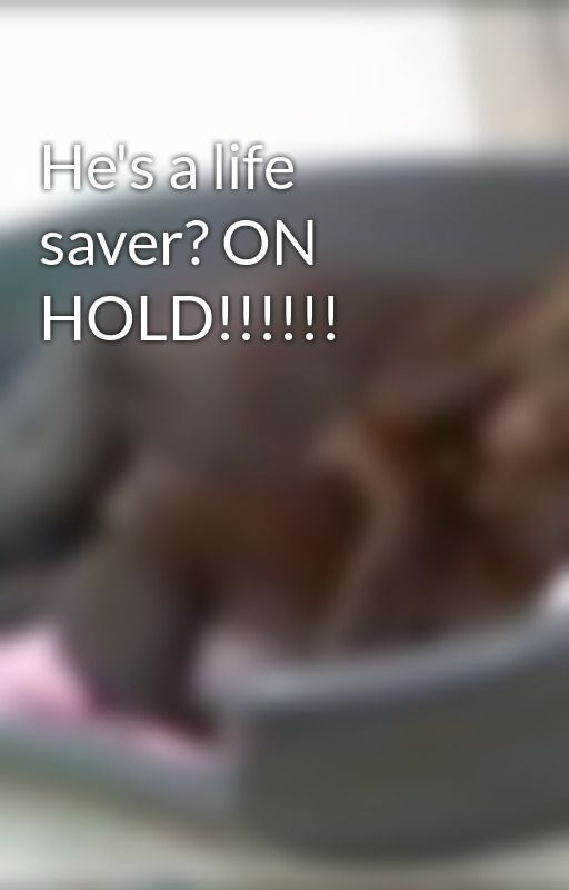 He's a life saver? ON HOLD!!!!!! by daniellexx