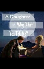 Doctor who: A daughter why didn't you tell me? by bullcharlie