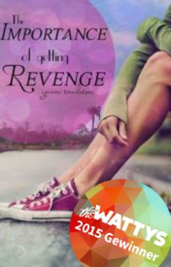 The Importance of Getting Revenge #Wattys2015