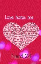 Love hates me by Thecookiethief_24