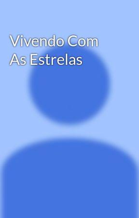 Vivendo Com As Estrelas by KdjdkkknkJdkdkskkk