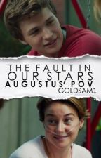 The Fault In Our Stars - Augustus' P.O.V (Infinity Trilogy #1) by GOLDSAM1