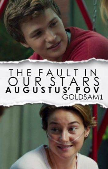 The Fault In Our Stars - Augustus' P.O.V (Infinity Trilogy #1)