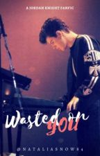 Wasted On You/ Jordan Knight FanFic(New Version) ✔ by nataliasnow84