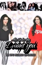 I WANT YOU || CAMREN || The Epic Records Experience by SaraAlexUnderdog