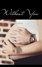 Without You ~ Larry Stylinson (M-Preg)  by KarianaStylinson