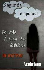 De Volta À Casa Dos Youtubers - 2T by Acohriana