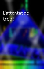 L'attentat de trop ! by Blackangels1049