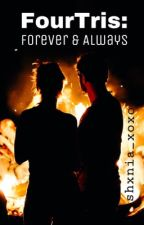 FourTris: Forever & Always by shxnia_xoxo