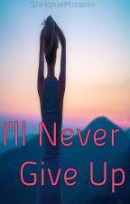 I'll Never Give Up by StefanieMizanin