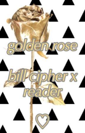 Golden Rose (Bill Cipher x Reader) by ElongatedStingy