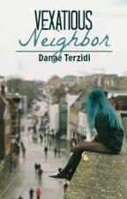 Vexatious Neighbor (Coming Soon) by Dandiloo
