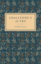 Challenge, idiozie varie e molto altro by GemmeDiTempesta