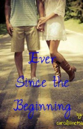 Ever Since the Beginning by caroliiiine456