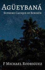 Agüeybaná: Supreme Cacique of Borikén by F_Michael_Rodriguez