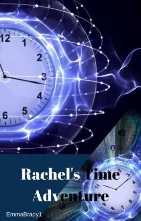 Rachel's Time Adventure by EmmaBrady1