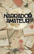 Narrador amateur by PandaWilde