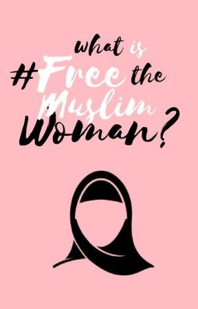 What is #FreetheMuslimWoman? by FreetheMW