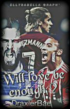 Will love be enough ? [ Oliver Giroud x Antoine Griezmann x Corentin Tolisso] by DraxlerBae