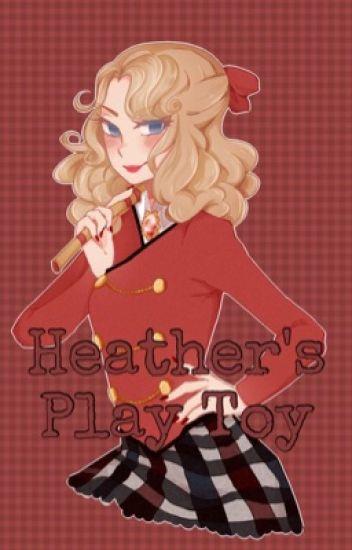 Heather's Play Toy (Heather Chandler x Fem! Reader)