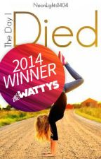 The Day I Died (2014 Watty Award Winner) by NeonLights1404