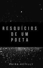 Resquícios de Um Poeta  by KettyMitchell